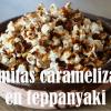 Palomitas caramelizadas en teppanyaki